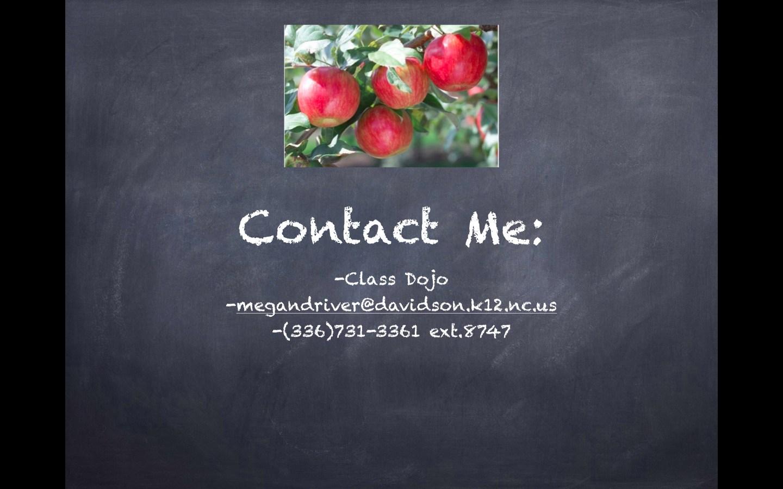 Contact Me: -Class Dojo -megandriver@davidson.k12.nc.us -(336)731-3361 ext.8747