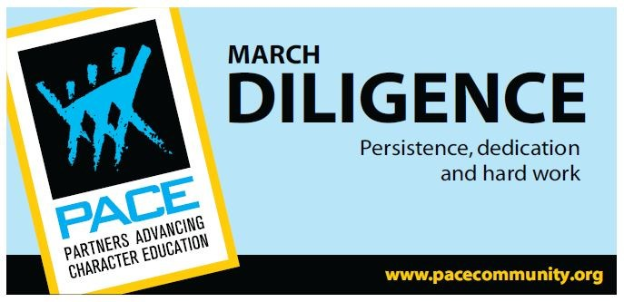 The PACE Character Trait for March is Diligence. Persistence, dedication and hard work.