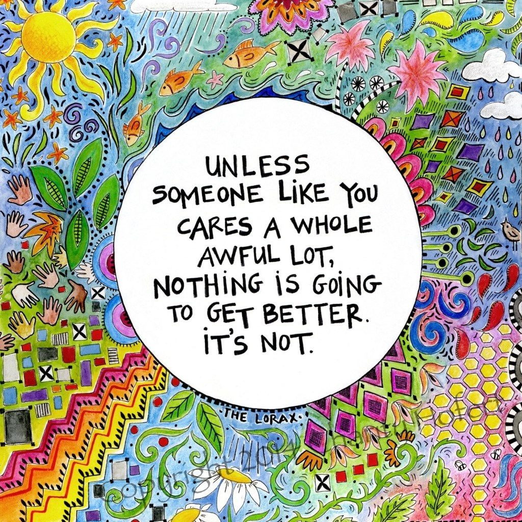 Lorax Quote - Unless someone like you cares an awful lot, nothing is going to get better, it's not.