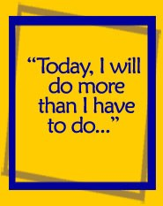Today I will do more than I have to do...