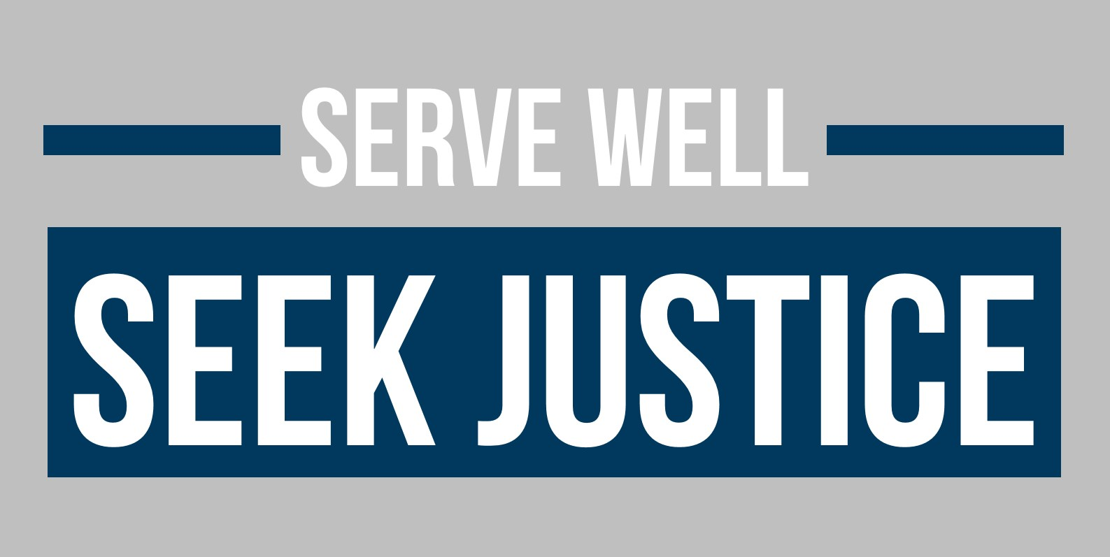 SERVE WELL  |  SEEK JUSTICE