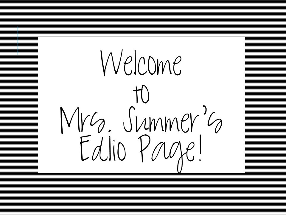 Welcome to Mrs. Summer's Edlio Page