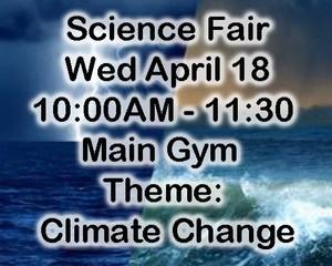 2018 Science Fair Aprl 18 in the main gym. Theme: Climate Change.