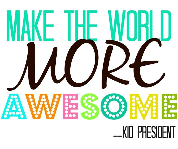 Make the world more awesome- Kid President