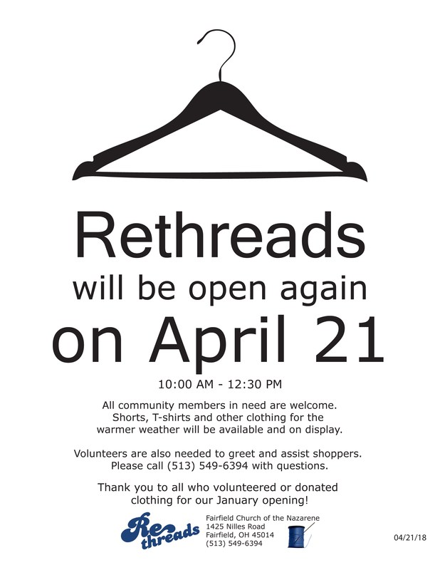 Image of flyer announcing Rethreads clothing pantry opening on April 21: Help us spread the word to Fairfield families in need! Rethreads free clothing/accessory pantry open April 21 10a-12:30p @ FF Church of the Nazarene, 1425 Nilles Rd. Warm weather clothing available. Volunteers needed to greet, assist shoppers. 549-5394 if questions.