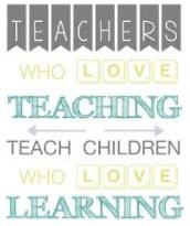 'Teachers who love teaching, teach children who love learning' - Unknown