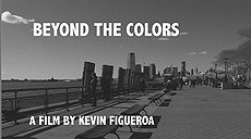 Beyond The Colors: A film by Kevin Figueroa