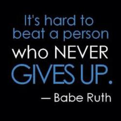 Never Gives Up Quote - Babe Ruth