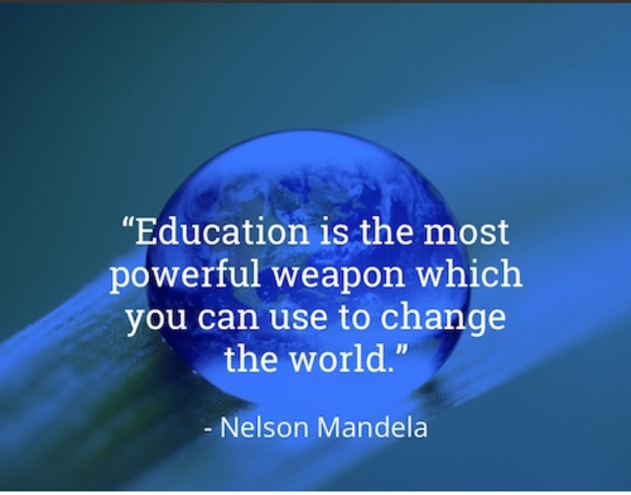 Education is the most powerful weapon which can use to change the world