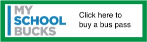 My School Bucks Click here to buy a bus pass