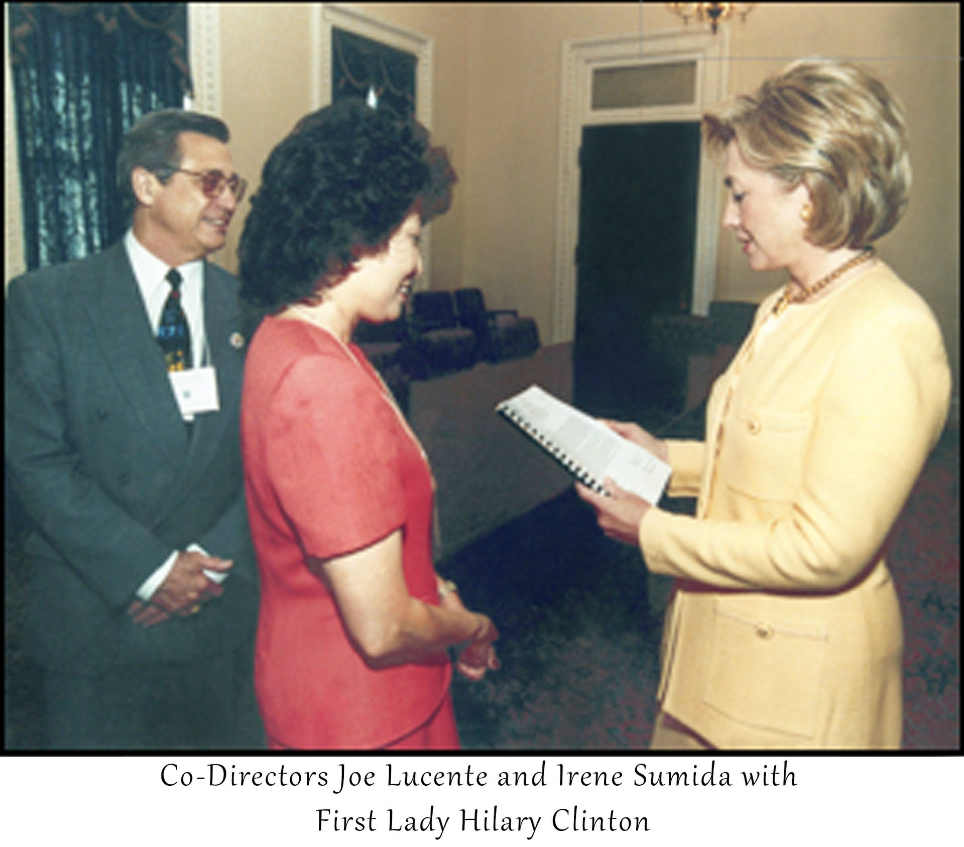 Co-Directors Joe Lucente and Irene Sumida with First Lady Hilary Clinton