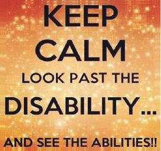 Keep Calm and Look Past the Disability