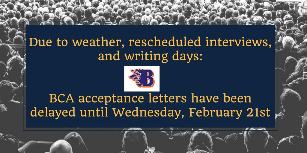 Due to weather and rescheduled interviews and writing days: BCA Acceptance Letters have been delayed until Wednesday, February 21st