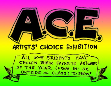 """A flier from a past art show that reads, """"A.C.E. -- all K5 artists have chosen their favorite artwork from the year to show."""""""
