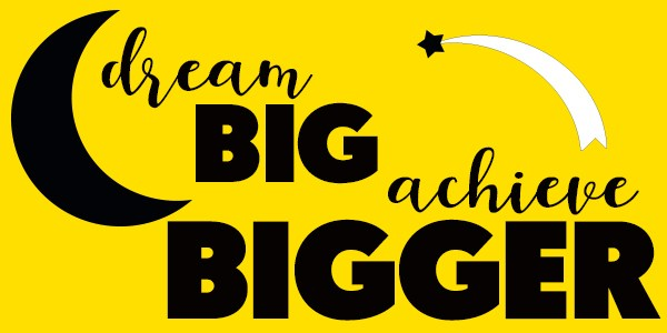 dream BIG, achieve BIGGER! Thumbnail Image
