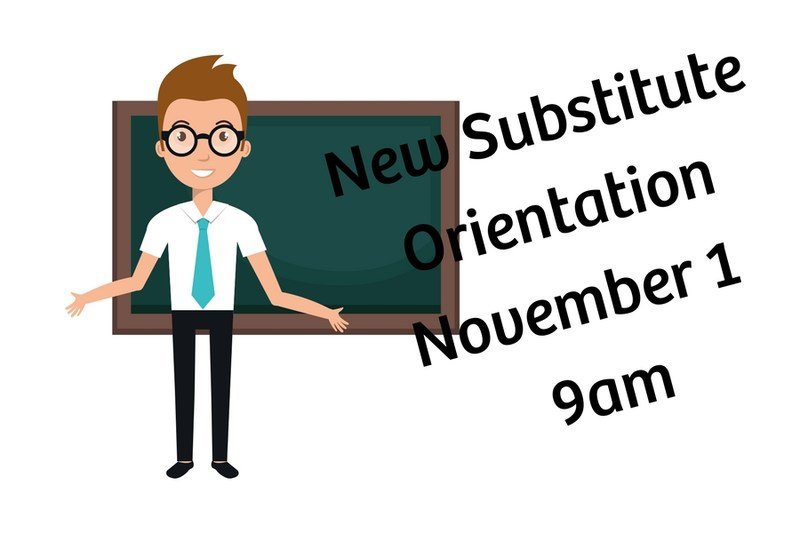 New Substitute Orientation Scheduled for Wednesday, November 1 at 9 am