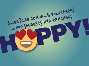American Academy volunteers make our students and teachers happy!