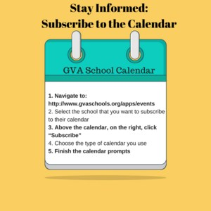 """icon of a calendar with the instructions: 1. Navigate to: http://www.gvaschools.org/apps/events 2. Select the school that you want to subscribe to their calendar 3. Above the calendar, on the right, click """"Subscribe"""" 4. Choose the type of calendar you use 5. Finish the calendar prompts"""