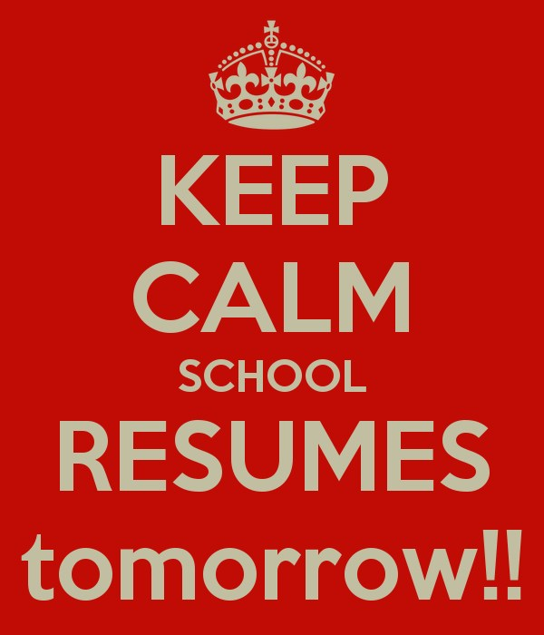 keep calm, school resumes tomorrow