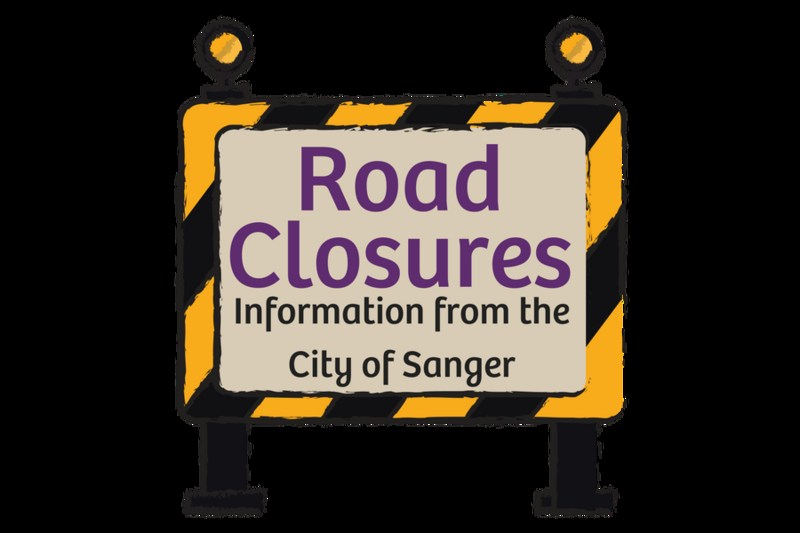 Road Closures information from the City of Sanger