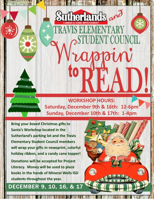 Travis Elementary Student Council is partnering with Sutherland's Home Improvement to offer Wrappin' To READ!Bring your boxed Christmas gifts to Santa's workshop located in the Sutherland's parking lot and the student council members of Travis Elementary will wrap your gifts in newsprint, colorful holiday ribbon, and a candy cane topper.