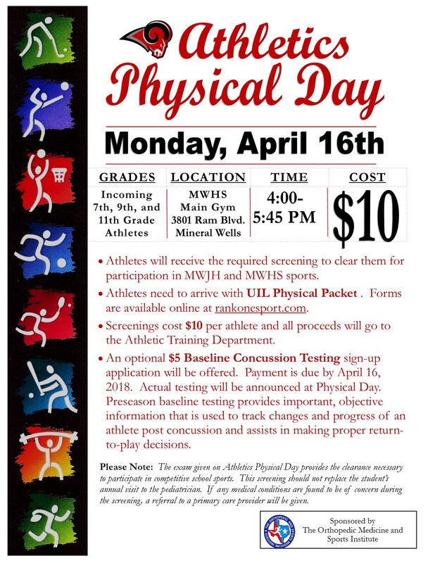 The MWISD Athletic Physical Day is on Wednesday, April 16th from 4:00 pm-5:45 pm in the Mineral Wells High School main gym. This is for Incoming 7th, 9th, and 11th Grade Athletes that are participating in UIL sports. The cost is only $10. An optional $5 Baseline Concussion Testing sign-up application will be offered.  Payment is due by April 16, 2018.  Actual concussion testing will be announced at Physical Day.