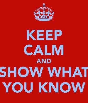 keep-calm-and-show-what-you-know-4.png