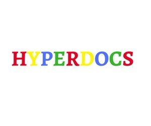Student-Centered Lesson Design with Hyperdocs