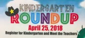Kindergarten Round Up Scheduled for April 25, 2018.  Come register for kindergarten and meet the teachers!