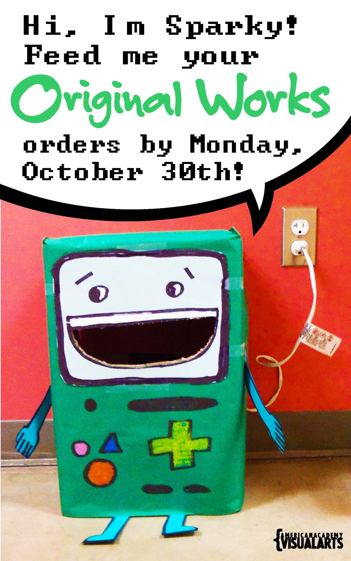 """Sparky, a little green (cardboard) robot with a caption that reads: """"hi, I'm Sparky!  Feed me your original works order by monday, october 30th"""""""