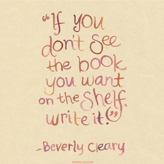 'If you don't see a book you want on the shelf, write it.'
