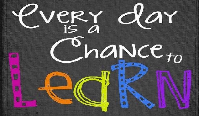 Everyday is a chance to learn.