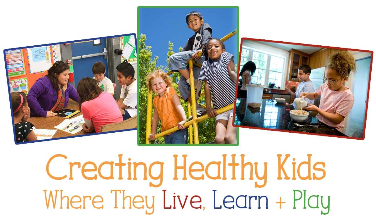 Creating Healthy Kids Where They Live, Learn and Play