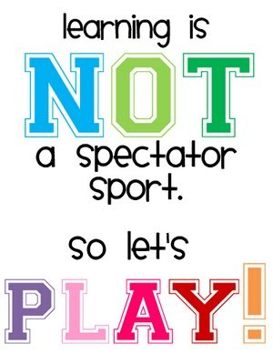 picture that says 'learning, NOT a spectator sport. So let's play!'