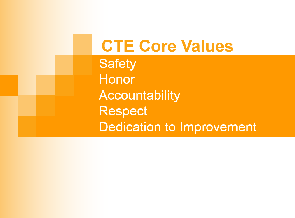 CTE Core Values: Safety, Honor, Accountability, Respect, Dedication to Improvement