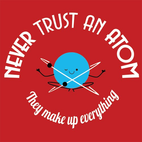 Never trust an atom, they make up everything